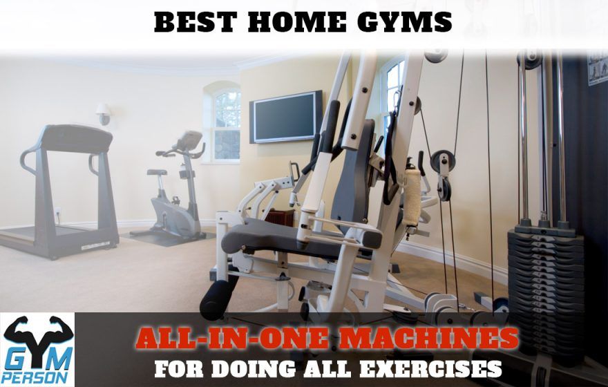 Best Home Gyms - All In One Machines