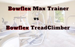 Comparison between the Bowflex Max Trainer , the TreadClimber and an Elliptical Trainer