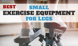 Best Small Exercise Equipment for Legs